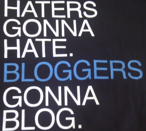 Haters gonna hate bloggers gonna blog